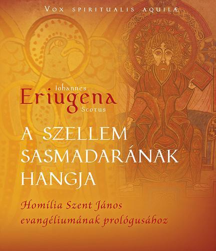 Eriugena: A szellem sasmadarának hangja - Homília Szent János evangéliumának prológusához