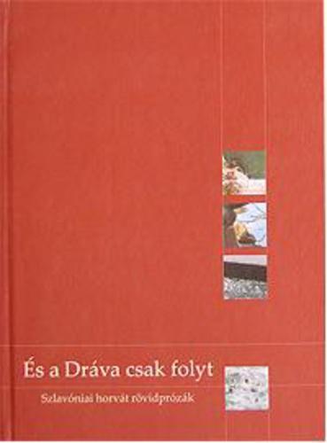 És a Dráva csak folyt. Szlavóniai horvát rövidprózák
