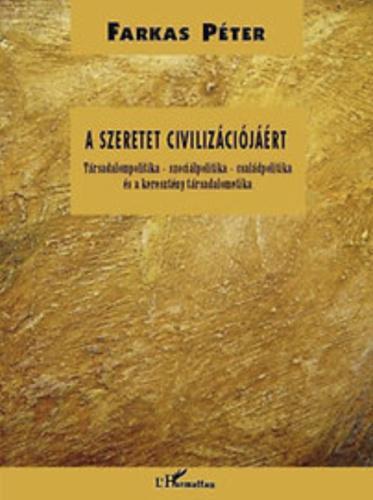 Farkas Péter: A szeretet civilizációjáért