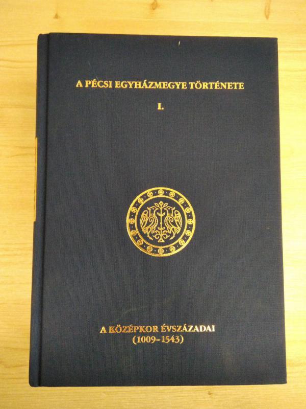 Fedeles, Sarbak, Sümegi: A pécsi egyházmegye története I. + Rövidítések, adattárak, mutatók