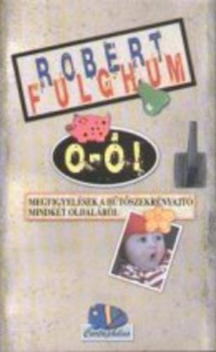 Fulghum:  O-ó! - Megfigyelések a hűtőszekrény mindkét oldaláról