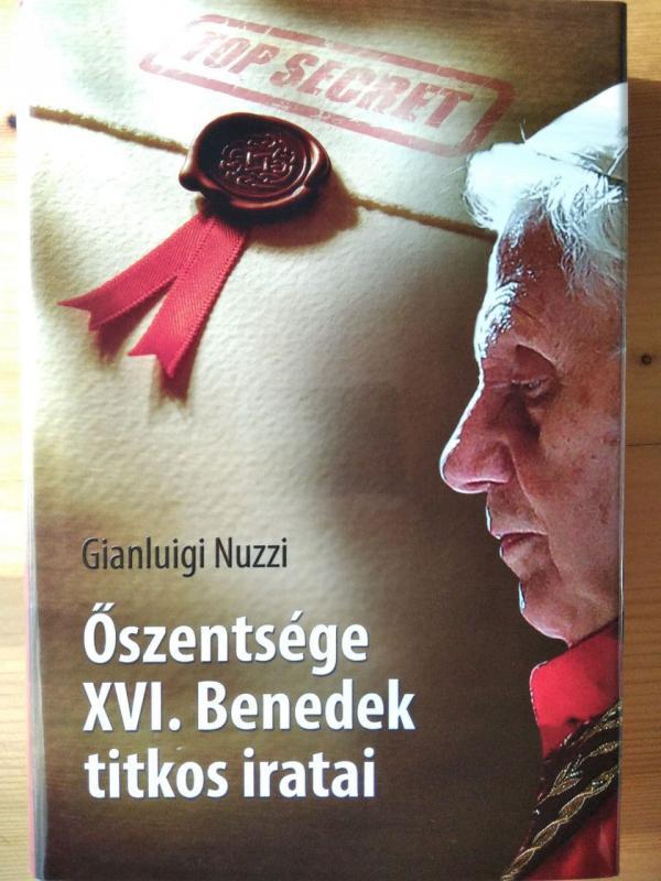 Gianluigi Nuzzi: Őszentsége XVI. Benedek titkos iratai