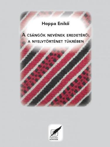 Hoppa Enikő: A csángók nevének eredetéről a nyelvtörténet tükrében