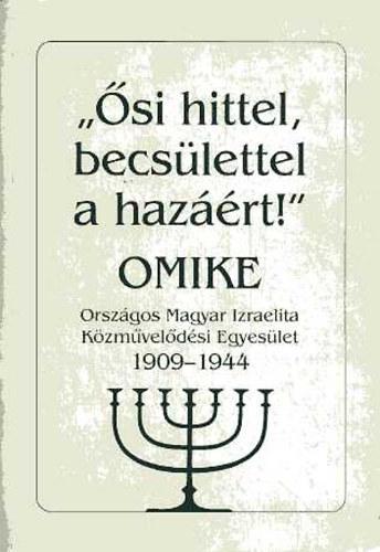 Horák Magda (Szerk.): Ősi hittel, becsülettel a hazáért (OMIKE 1909-1944)