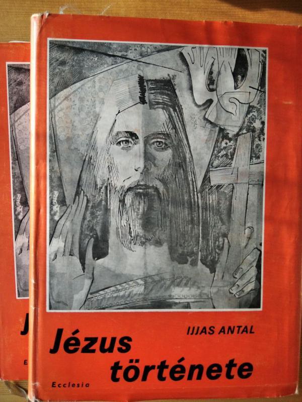 Ijjas Antal: Jézus története I-II.