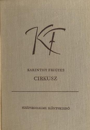 Karinthy Frigyes: Cirkusz I-II
