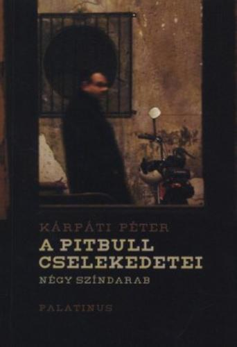 Kárpáti Péter: A pitbull cselekedetei - Négy színdarab