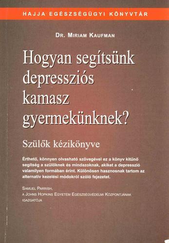 Kaufman: Hogyan segítsünk depressziós kamasz gyermekünknek?