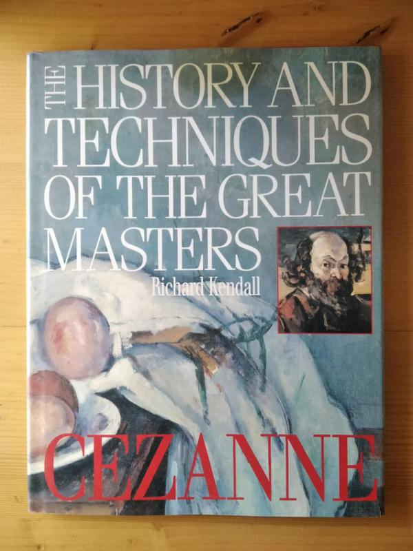 Kendall: The history and techniques of the great masters - Cezanne (angol)