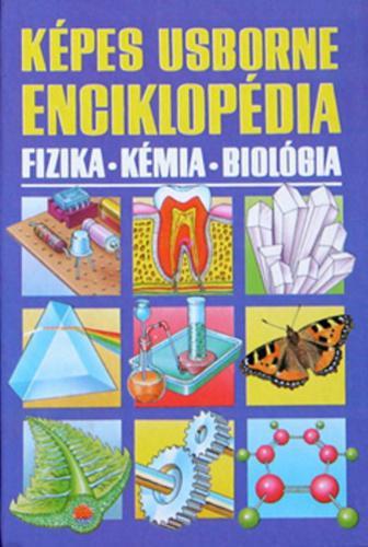 Képes Usborne Enciklopédia - Fizika, kémia, biológia