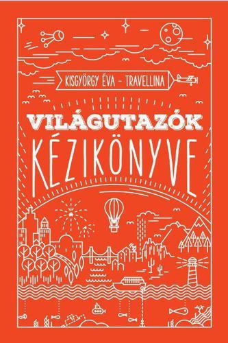 Kisgyörgy Éva - Travellina: Világutazók kézikönyve