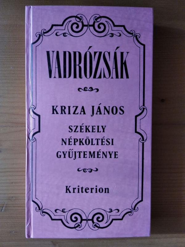 Kriza János: Vadrózsák - Székely népköltési gyűjtemény
