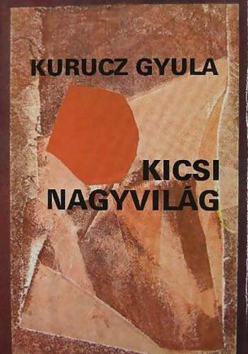 Kurucz Gyula: Kicsi nagyvilág
