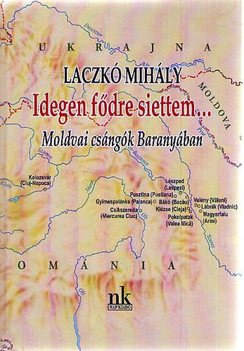 Laczkó Mihály: Idegen fődre siettem... - Moldvai csángók Baranyában