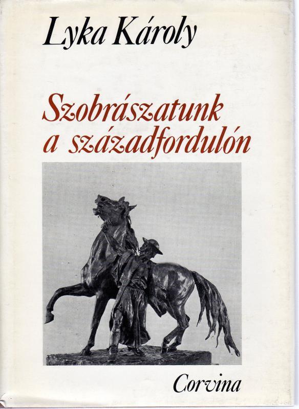 Lyka Károly: Szobrászatunk a századfordulón – Magyar művészet 1896–1914