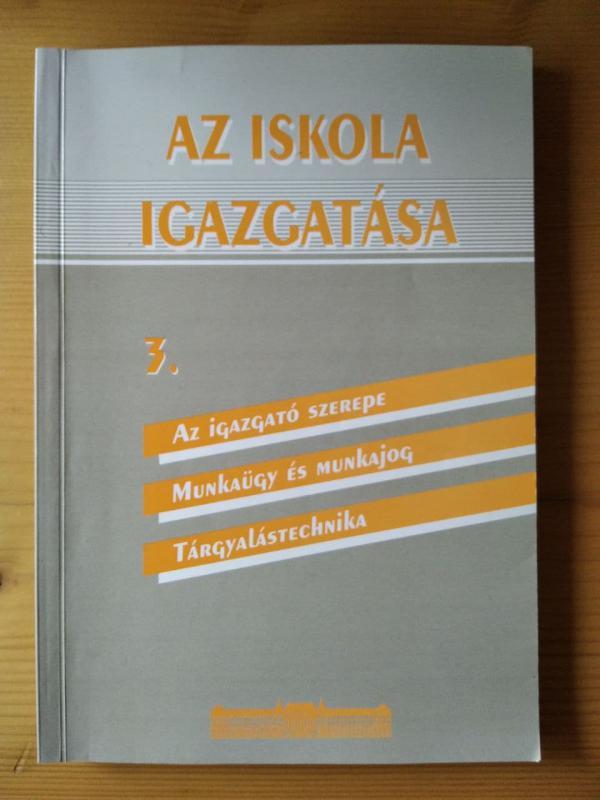 Mezei Gyula, Bosch Márta, Pais Károly: Az iskola igazgatása 3. - Az igazgató szerepe/Munkaügy és munkajog/Tárgyalástechnika (M-197)