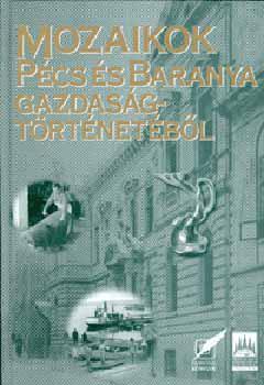 Mozaikok Pécs és Baranya gazdaságtörténetéből