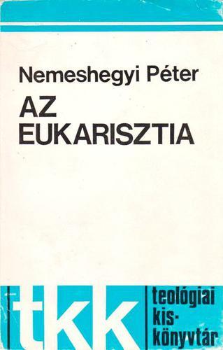 Nemeshegyi Péter: Az eukarisztia