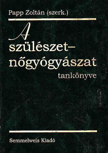 Papp Zoltán (szerk.): A szülészet-nőgyógyászat tankönyve