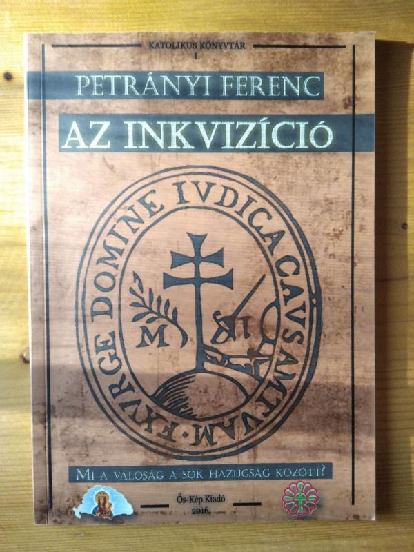 Petrányi Ferenc: Az inkvizíció - Mi a valóság a sok hazugság között?