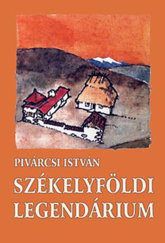 Pivárcsi István: Székelyföldi legendárium
