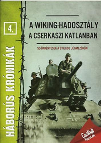 Prantner Zoltán: A Wiking-hadosztály a cserkaszi katlanban - SS önkéntesek a gyilkos jégmezőn