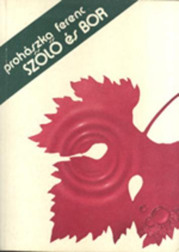 Prohászka Ferenc: Szőlő és bor (Javított kiadás)