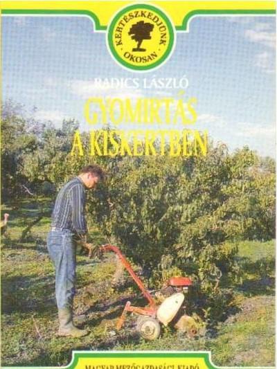 Radics László: Gyomirtás a kiskertben