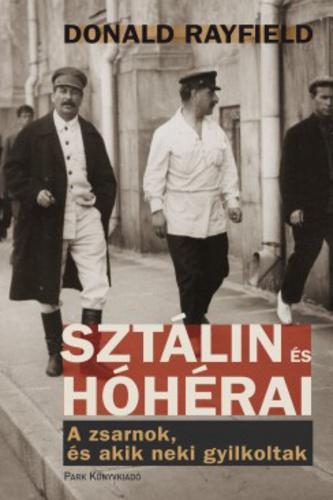 Rayfield: Sztálin és hóhérai - A zsarnok és akik neki gyilkoltak