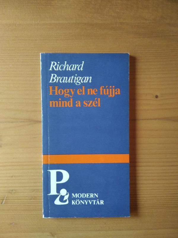 Richard Brautigan: Hogy el ne fújja mind a szél