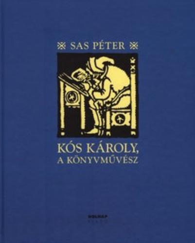 Sas Péter: Kós Károly, a könyvművész