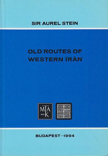 Sir Aurel Stein: Old Routes of Western Iran
