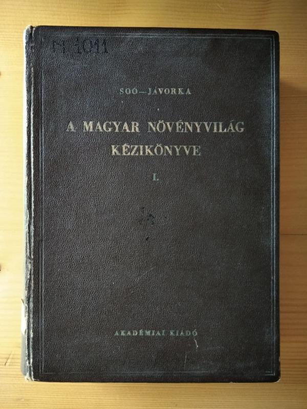 Soó Rezső - Jávorka Sándor: A magyar növényvilág kézikönyve I. - Magyarország vadontermő és termesztett   növényeinek meghatározója, ökológiai és gazdasági útmutatója