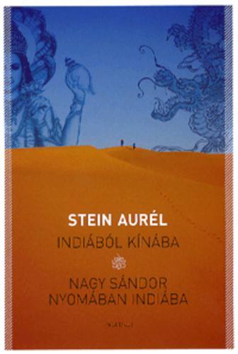 Stein Aurél: Indiából Kínába ; Nagy Sándor nyomában Indiába