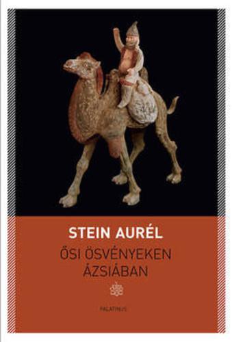 Stein Aurél: Ősi ösvényeken Ázsiában