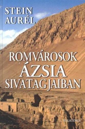 Stein Aurél: Romvárosok Ázsia sivatagjaiban