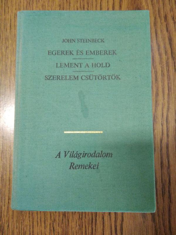 Steinbeck: Egerek és emberek; Lement a hold; Szerelem csütörtök