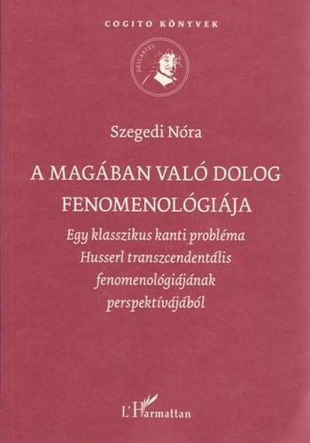 Szegedi Nóra: A magában való dolog fenomenológiája