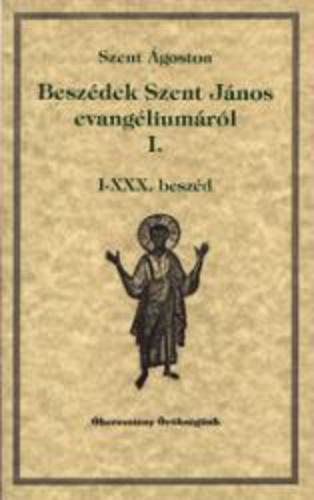 Szent Ágoston: Beszédek Szent János evangéliumáról I.