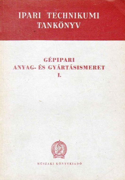 Szentvári Miksa: Gépipari anyag- és gyártásismeret I.