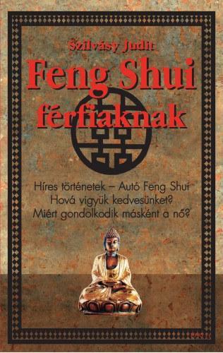 Szilvásy Judit: Feng Shui férfiaknak * Feng Shui nőknek
