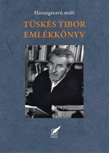 Szirtes Gábor (szerk.): Tüskés Tibor emlékkönyv
