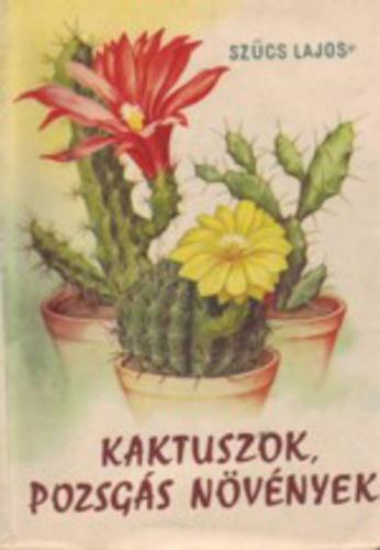 Szűcs Lajos: Kaktuszok, pozsgás növények