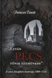 """Fedeles Tamás: """"Eztán Pécs tűnik szemünkbe"""" - A város középkori históriája 1009–1526"""