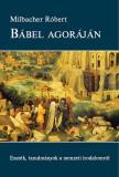 Milbacher Róbert: Bábel agoráján - Esszék, tanulmányok a nemzeti irodalomról