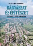 Pilkhoffer Mónika: Bányászat és építészet Pécsett a 19-20. században