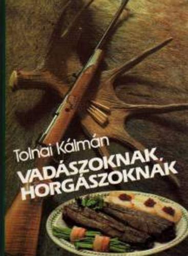 Tolnai Kálmán: Vadászoknak, horgászoknak
