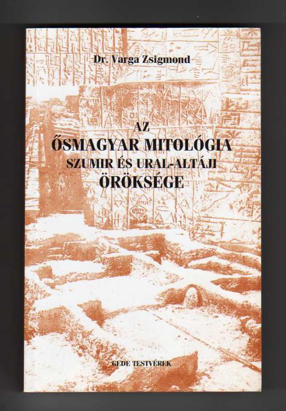 Varga Zsigmond: Az ősmagyar mitológia szumír és ural-altáji öröksége