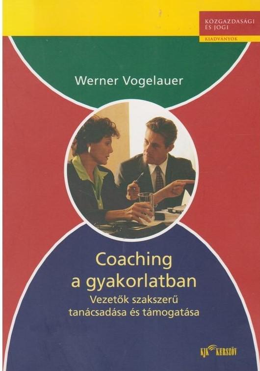 Vogelauer: Coaching a gyakorlatban - Vezetők szakszerű tanácsadása és támogatása