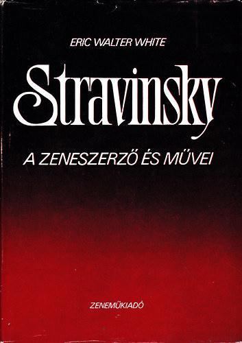 White (Eric Walter White): Stravinsky - A zeneszerző és művei